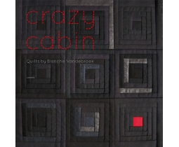 Crazy Cabin Quilts by Blanche Vandebroek